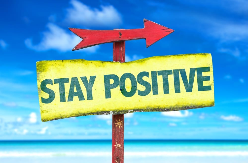 The Importance Of Staying Positive During A Tough Time